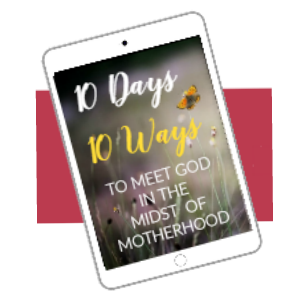 Meet God in the Midst of Motherhood. A FREE email course.