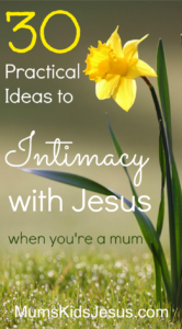 It can be tough staying close to God when you're a mum. I know! But God MUST intend for us to still be able to be intimate with him. Click through to discover 30 practical ways to stay close to God....everyday, even in the busyness of being a mum. (With free printable.)