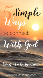 Life as a mum is busy. Discover 5 simple ways to connect with God. With FREE e-series 10 Days | 10 Ways to Meet God in the Midst of Motherhood