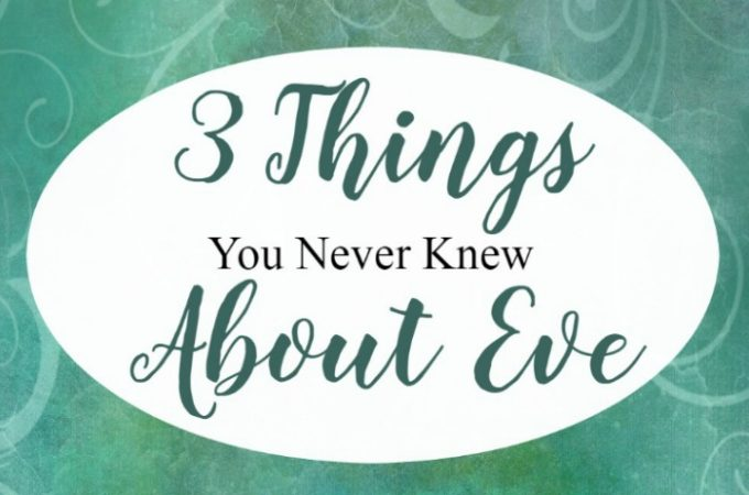 3 Things You Never Knew About Eve!