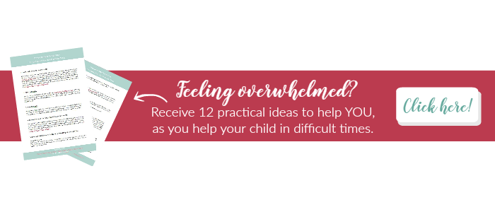 12 Pracical Ideas to Help You as You Support Your Child in Difficult Times