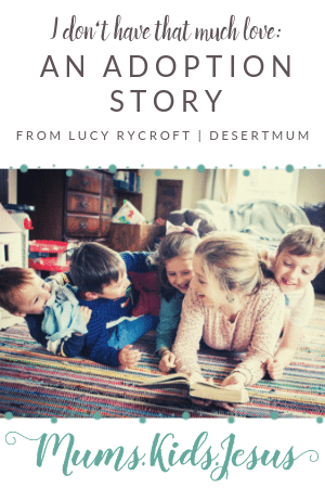 "When I first felt God's prompting on adoption I blurted out, ""But I can't do it, I don't have that much love,"" Follow Lucy's story as she shares how God grew her heart and her family, and find out more about the adoption process in the UK. Pin now. Read later!"