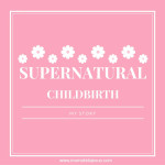 Supernatural Childbirth: My Story
