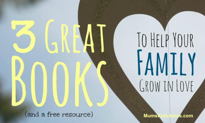 3 Great Books (and a FREE resource) to Help Your Family Grow in Love